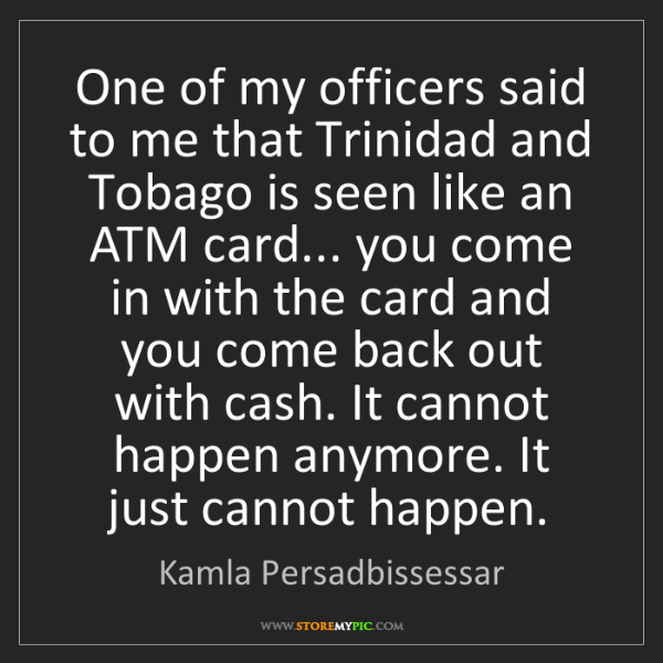 Kamla Persadbissessar: One of my officers said to me that Trinidad and Tobago...