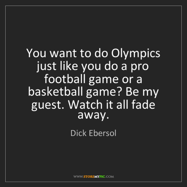 Dick Ebersol: You want to do Olympics just like you do a pro football...
