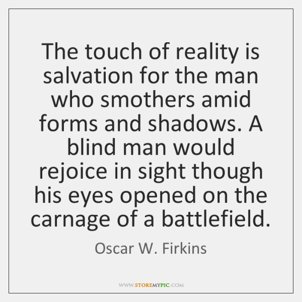 The touch of reality is salvation for the man who smothers amid ...