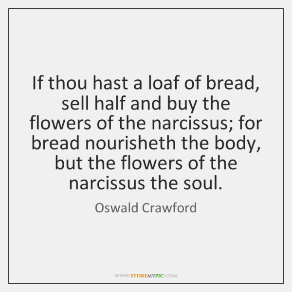 If thou hast a loaf of bread, sell half and buy the ...