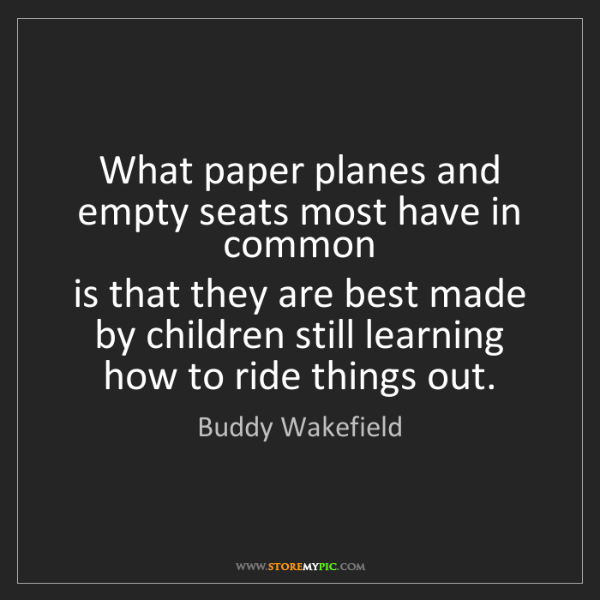 Buddy Wakefield: What paper planes and empty seats most have in common...