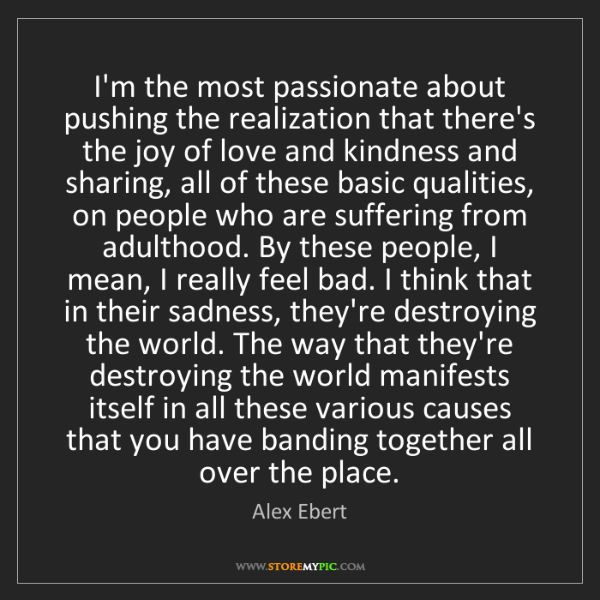 Alex Ebert: I'm the most passionate about pushing the realization...