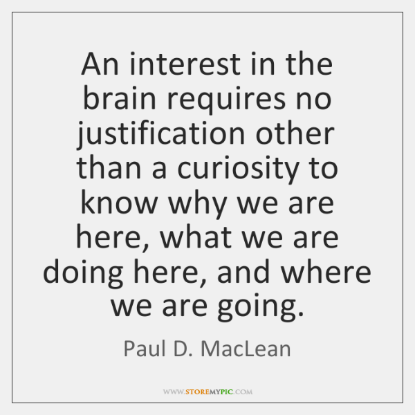 An interest in the brain requires no justification other than a curiosity ...