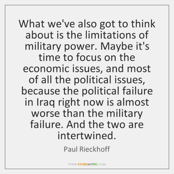 What we've also got to think about is the limitations of military ...