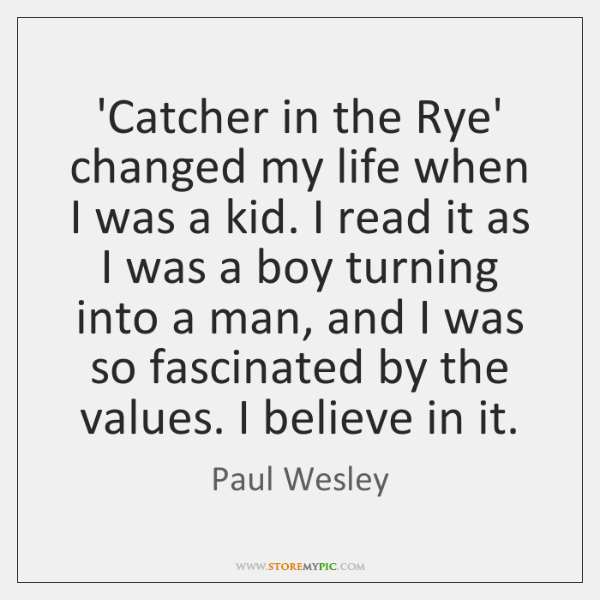 'Catcher in the Rye' changed my life when I was a kid. ...