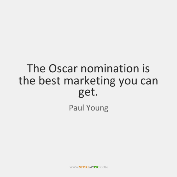 The Oscar nomination is the best marketing you can get.