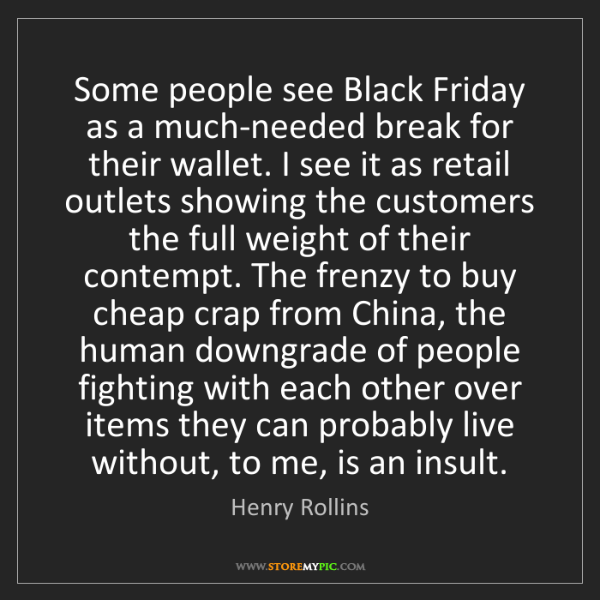 Henry Rollins: Some people see Black Friday as a much-needed break for...