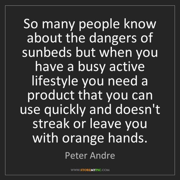 Peter Andre: So many people know about the dangers of sunbeds but...