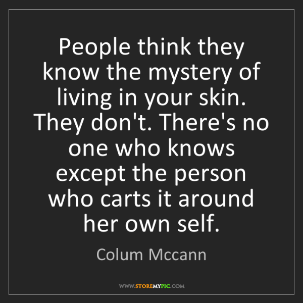 Colum Mccann: People think they know the mystery of living in your...
