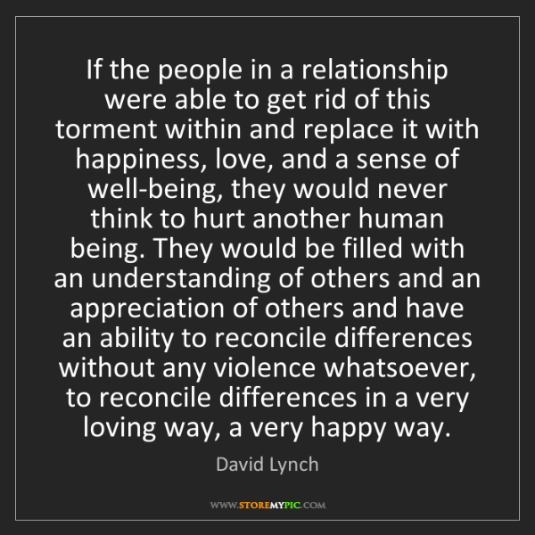 David Lynch: If the people in a relationship were able to get rid...