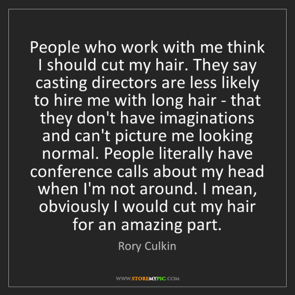 Rory Culkin: People who work with me think I should cut my hair. They...