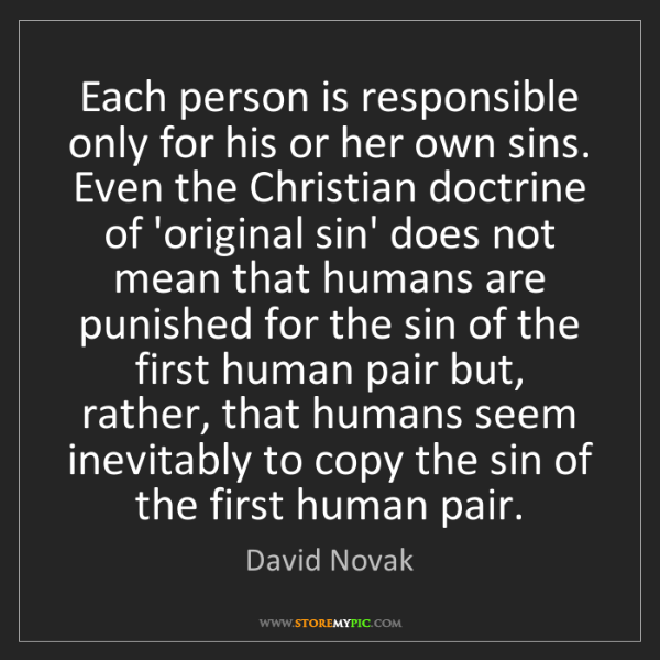 David Novak: Each person is responsible only for his or her own sins....