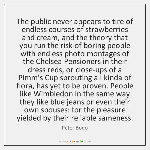 The public never appears to tire of endless courses of strawberries and ...