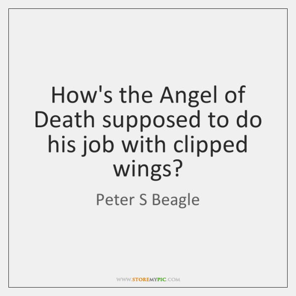 How's the Angel of Death supposed to do his job with clipped ...