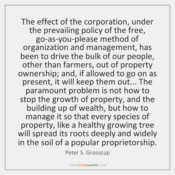 The effect of the corporation, under the prevailing policy of the free, ...