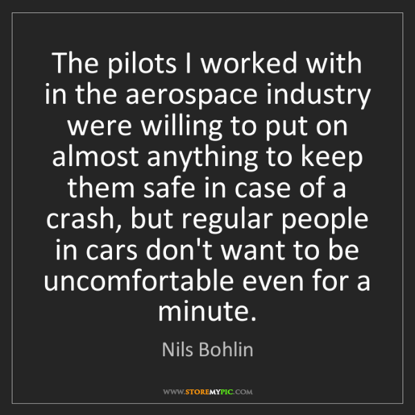 Nils Bohlin: The pilots I worked with in the aerospace industry were...