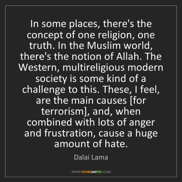 Dalai Lama: In some places, there's the concept of one religion,...