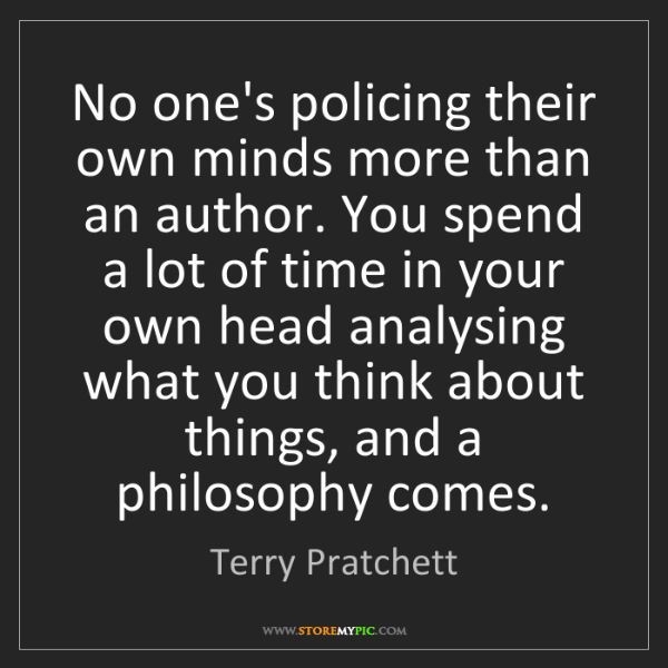 Terry Pratchett: No one's policing their own minds more than an author....