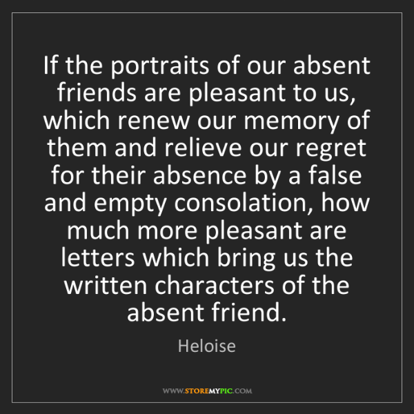 Heloise: If the portraits of our absent friends are pleasant to...