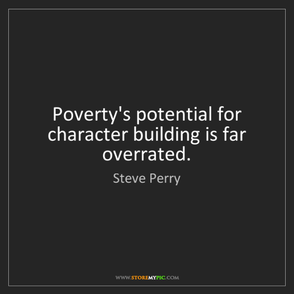 Steve Perry: Poverty's potential for character building is far overrated.