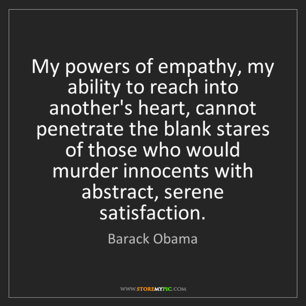 Barack Obama: My powers of empathy, my ability to reach into another's...