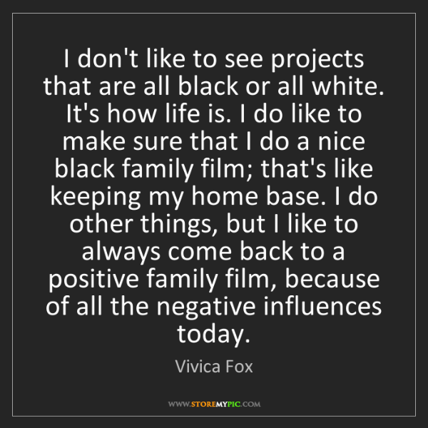 Vivica Fox: I don't like to see projects that are all black or all...