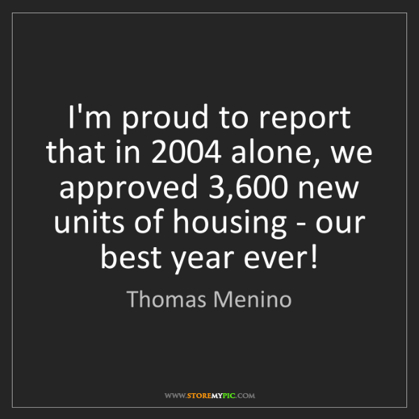 Thomas Menino: I'm proud to report that in 2004 alone, we approved 3,600...