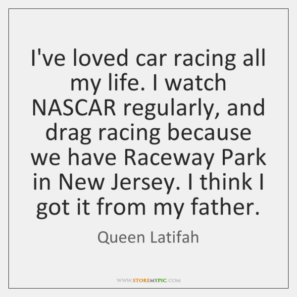 I've loved car racing all my life. I watch NASCAR regularly, and ...