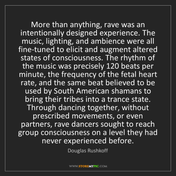 Douglas Rushkoff: More than anything, rave was an intentionally designed...