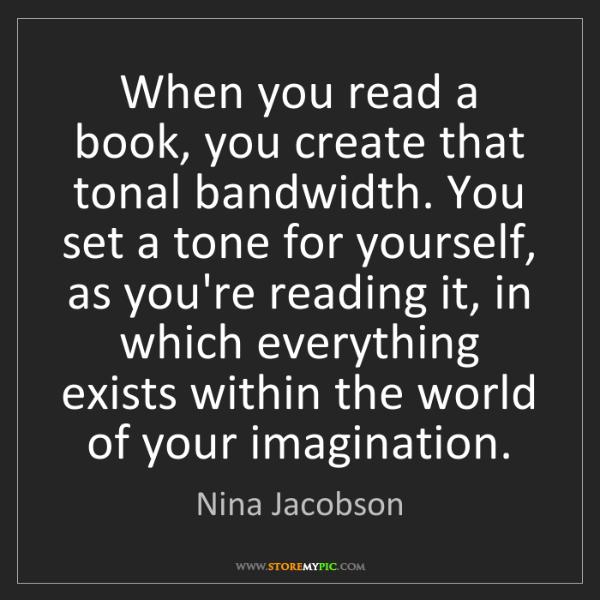 Nina Jacobson: When you read a book, you create that tonal bandwidth....