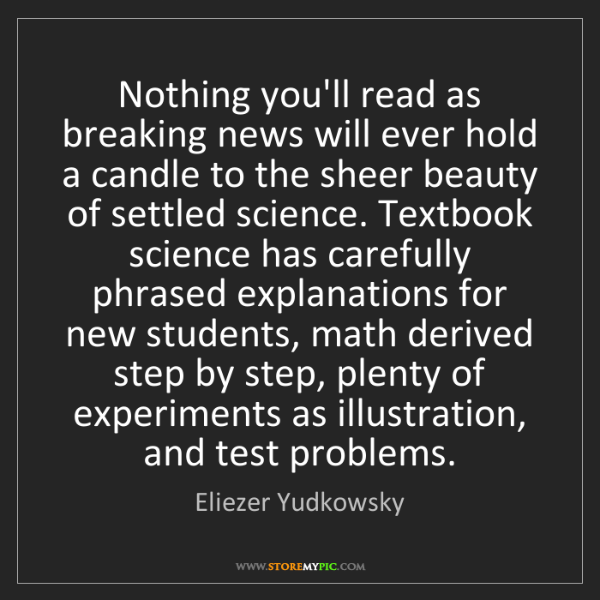 Eliezer Yudkowsky: Nothing you'll read as breaking news will ever hold a...