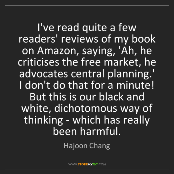 Hajoon Chang: I've read quite a few readers' reviews of my book on...