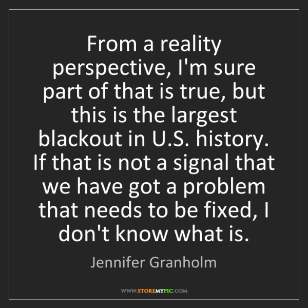 Jennifer Granholm: From a reality perspective, I'm sure part of that is...