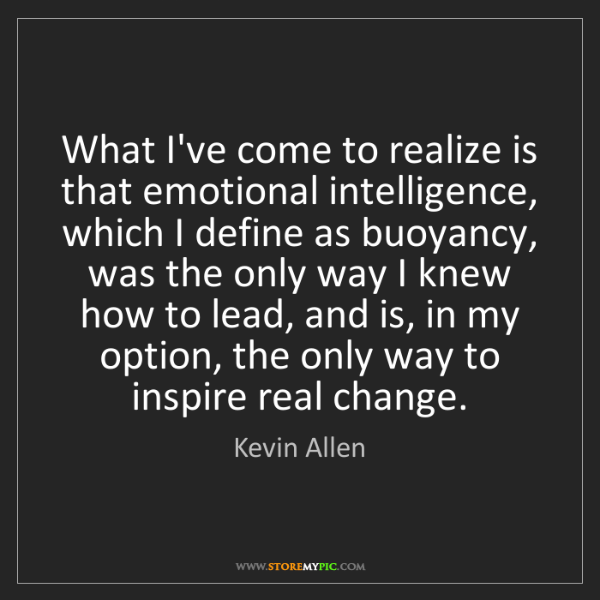 Kevin Allen: What I've come to realize is that emotional intelligence,...