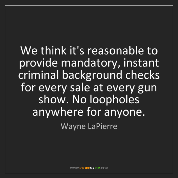 Wayne LaPierre: We think it's reasonable to provide mandatory, instant...