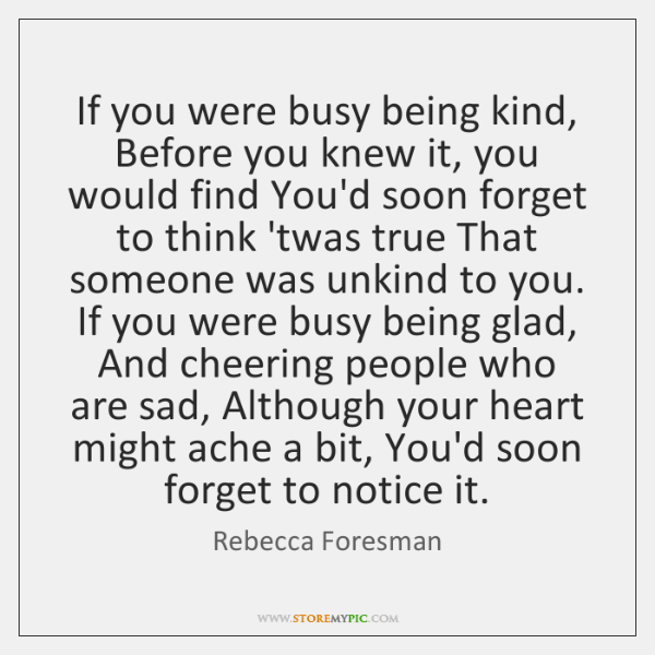 If you were busy being kind, Before you knew it, you would ...