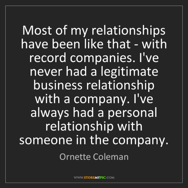 Ornette Coleman: Most of my relationships have been like that - with record...