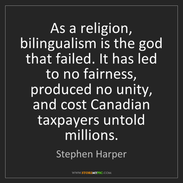 Stephen Harper: As a religion, bilingualism is the god that failed. It...
