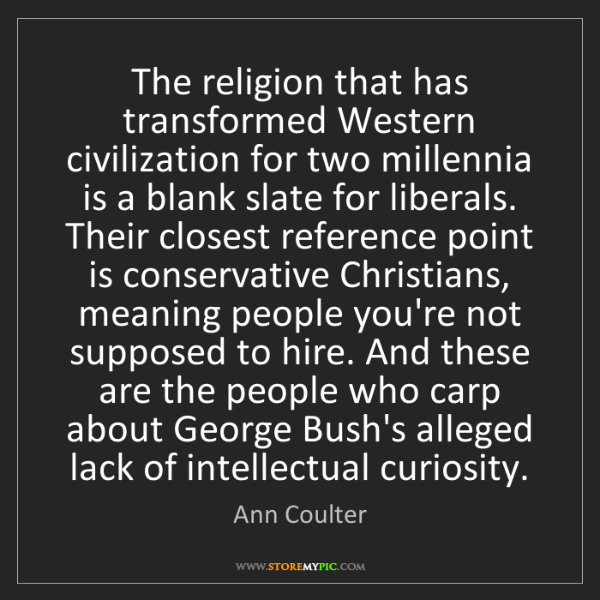 Ann Coulter: The religion that has transformed Western civilization...