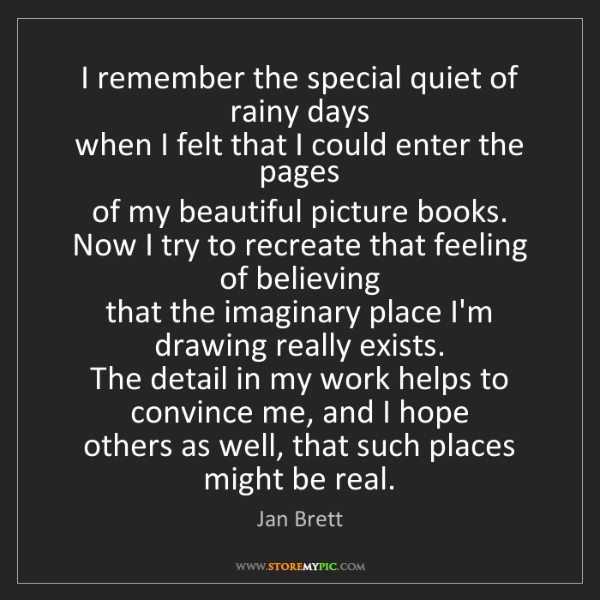 Jan Brett: I remember the special quiet of rainy days   when I felt...