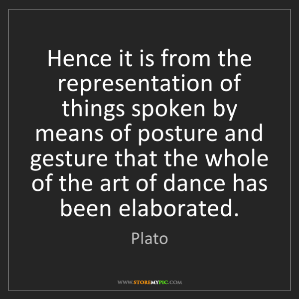 Plato: Hence it is from the representation of things spoken...