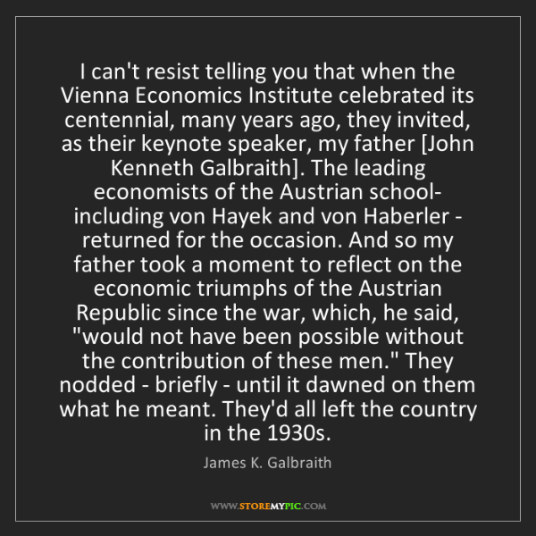 James K. Galbraith: I can't resist telling you that when the Vienna Economics...