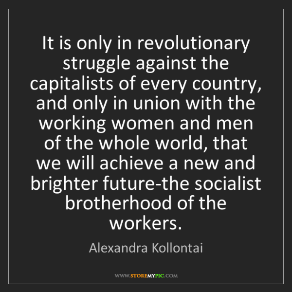 Alexandra Kollontai: It is only in revolutionary struggle against the capitalists...
