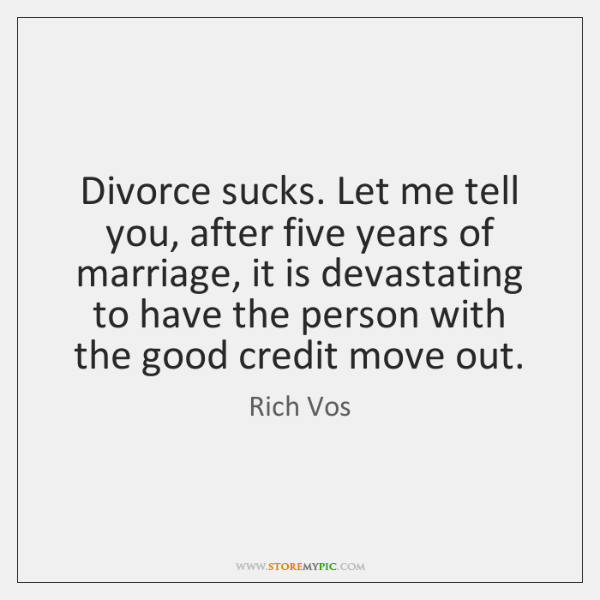 Divorce sucks. Let me tell you, after five years of marriage, it ...