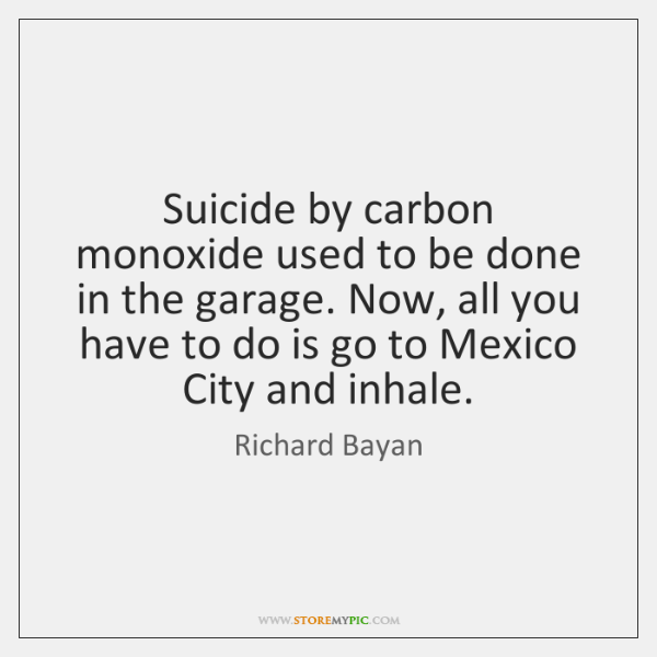Suicide by carbon monoxide used to be done in the garage. Now, ...