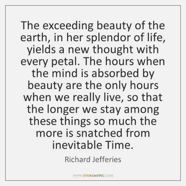 The exceeding beauty of the earth, in her splendor of life, yields ...