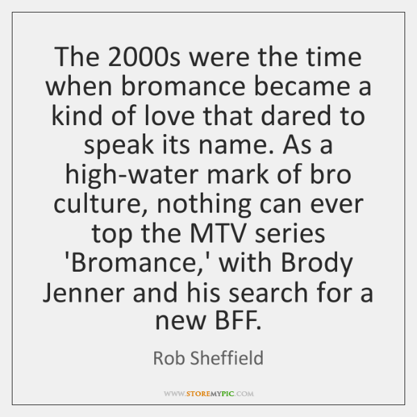 The 2000s were the time when bromance became a kind of love ...