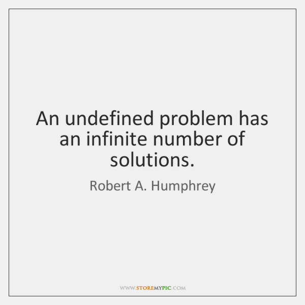 An undefined problem has an infinite number of solutions.