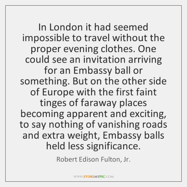 In London it had seemed impossible to travel without the proper evening ...