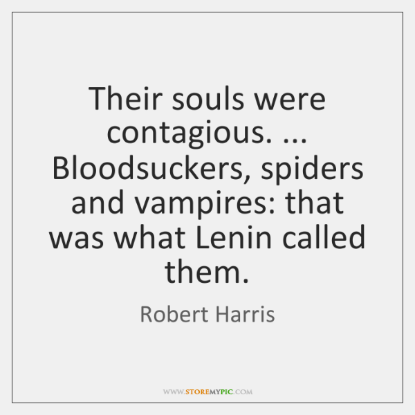 Their souls were contagious. ... Bloodsuckers, spiders and vampires: that was what Lenin ...